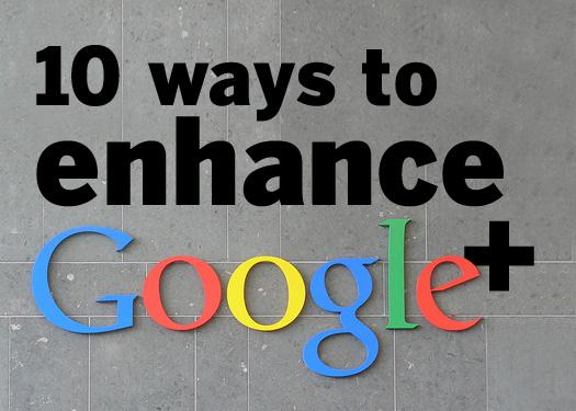 10 ways to enhance Google+