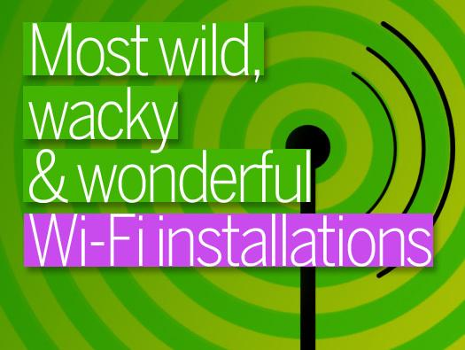In Pictures: Most wild, wacky and wonderful Wi-Fi installations