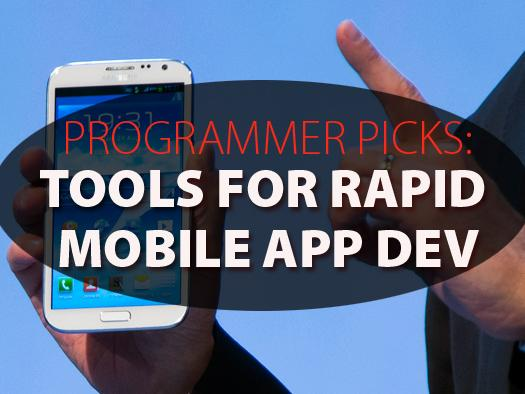 In Pictures:6 tools for rapid mobile development